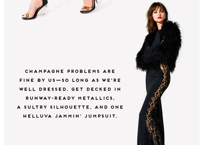 Champagne problems are fine by us- so long as we're well dressed.