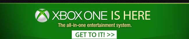 XBOX ONE IS HERE. The all-in-one entertainment system. Get to it!