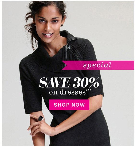 Special. Save 30% on dresses***. Shop Now.