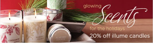 Illume Candles for Holiday & Everyday 					Get 20% Off