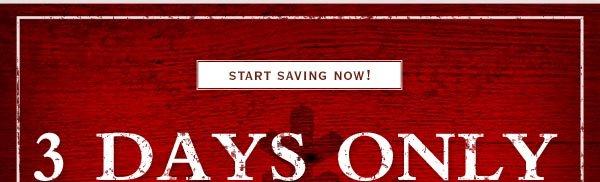 Start Saving Now! 3 Days Only