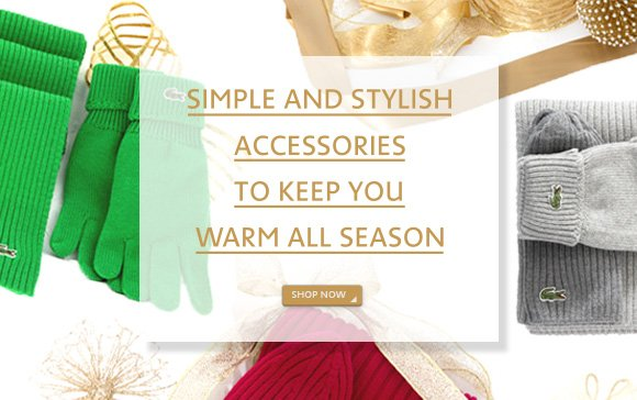 SIMPLE AND STYLISH  ACCESSORIES TO KEEP YOU WARM ALL SEASON. SHOP NOW
