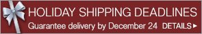 Holiday Shipping Deadlines - Guarantee delivery by December 24
