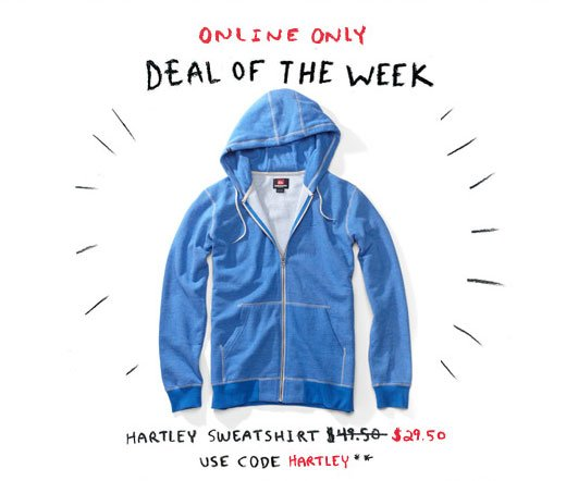 Online Only. Deal of the Week. Hartley Sweatshirt - $29.50. Use code HARTLEY at checkout