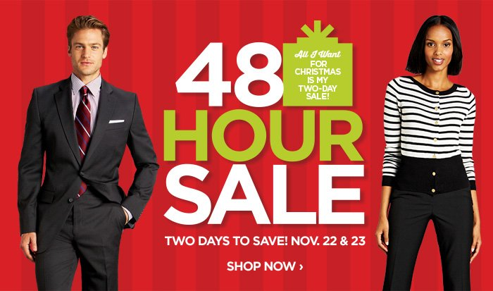 All I Want FOR CHRISTMAS IS MY TWO-DAY  SALE! 48 HOUR SALE TWO DAYS TO SAVE NOV. 22 & 23 SHOP NOW ›