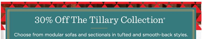 30% Off The Tillary Collection*