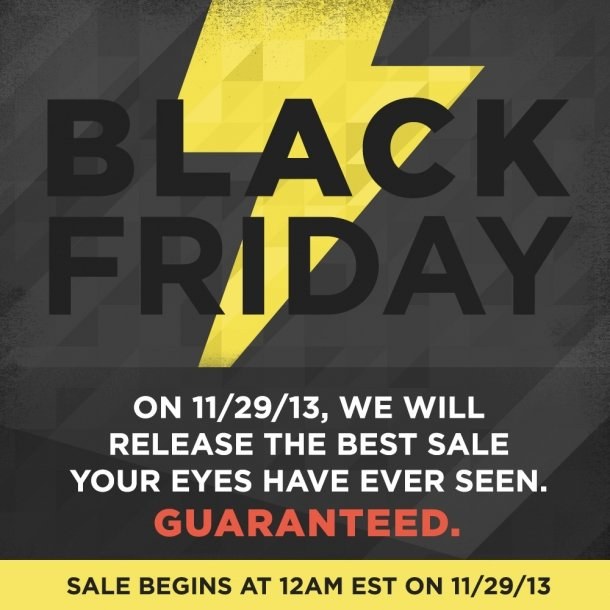 On 11/29/13, we will release the best sale your eyes have ever seen. GUARANTEED. Sale begins at 12AM EST on 11/29/12.