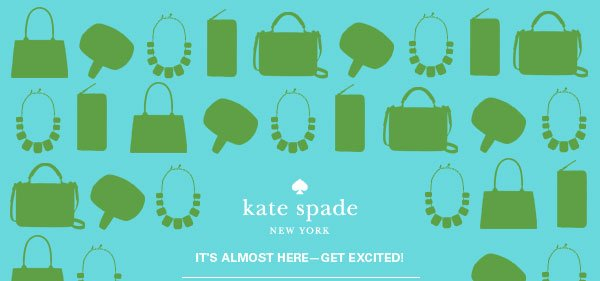 Kate Spade New York: It's almost here - get excited!