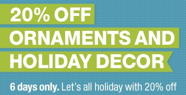 20% off ornaments and holiday decor
