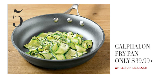 5 -- CALPHALON FRY PAN ONLY $39.99 -- WHILE SUPPLIES LAST
