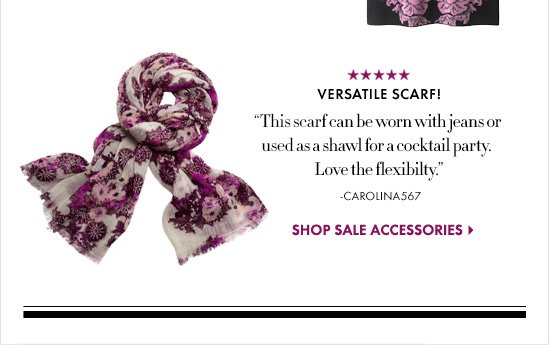 "Versatile Scarf! ""this scarf can be worn with jeans or used  as a shawl for a cocktail party. Love the  flexibility."" -CAROLINA567  SHOP SALE ACCESSORIES"