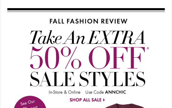 Take An Extra 50% Off* Sale Styles  In–Store & Online	 Use Code ANNCHIC