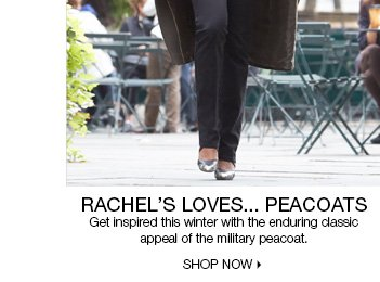 Rachel Loves...Peacoats