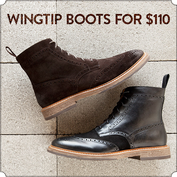 WINGTIP BOOTS FOR $110