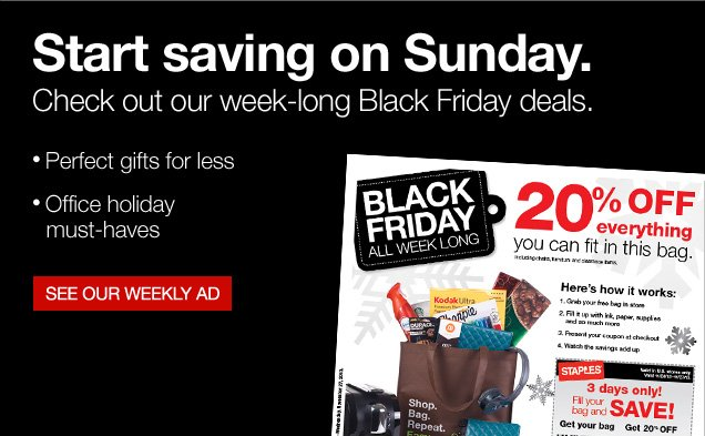 Start saving on Sunday. Check  out our week-long Black Friday deals: Perfect gifts for less. Office  holiday must-haves. See our weekly ad