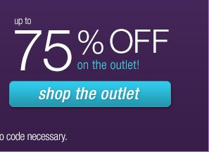 Shop the outlet and save up to 75% off