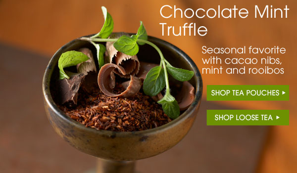 Chocolate Mint Truffle. Seasonal favorite with cacao nibs, mint and rooibos. Shop tea pouches. Shop loose tea...