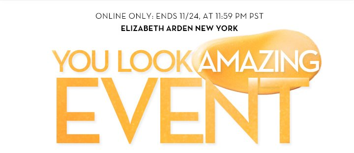 ONLINE ONLY: ENDS 11/24, AT 11:59 PM PST. ELIZABETH ARDEN NEW YORK. YOU LOOK AMAZING EVENT.