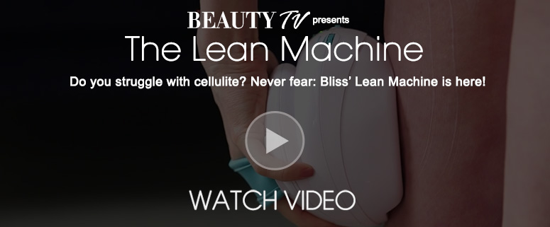Beauty TV video The Lean Machine Do you struggle with cellulite? Never fear: Bliss' Lean Machine is here!  Watch Video>>