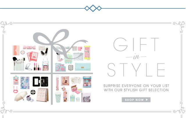 GIFT OF STYLE - Surprise everyone on your list with our stylish gift selection.