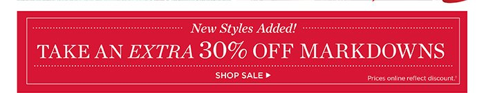 New styles added! Take an extra 30% off markdowns. Prices online reflect discount. Shop Sale.