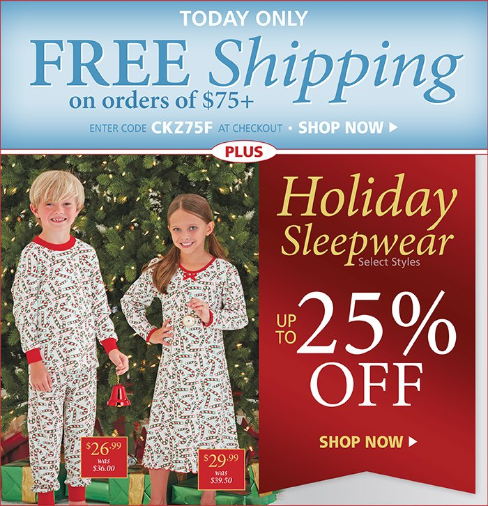 Free Shipping on orders $75+ wth code CKZ75F. Up to 25% off select Holiday Sleepwear