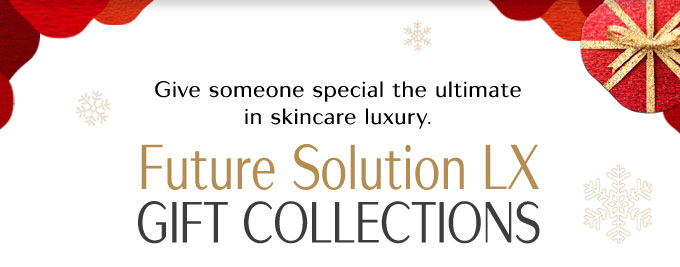 Give someone special the ultimate in skincare luxury. | Future Solution LX | Gift Collections