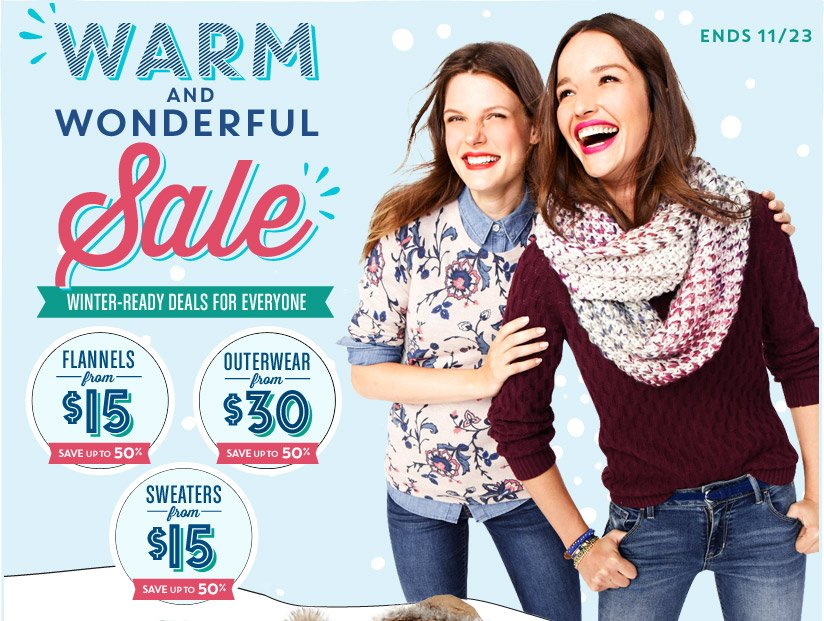ENDS 11/23 | WARM AND WONDERFUL Sale | WINTER-READY DEALS FOR EVERYONE | FLANNELS from $15 | OUTERWEAR from $30 | SWEATERS from $15