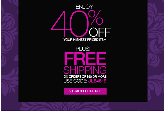 Enjoy 40% Off your highest priced item plus Free Shipping on orders of $50 or more