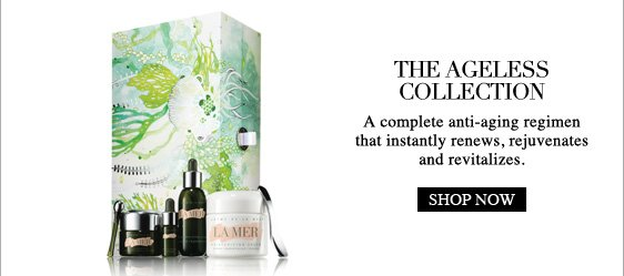 The  agelesscollectionA complete anti-aging regimen that instantly renews,  rejuvenates and revitalizes. Shop Now