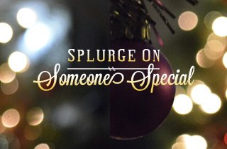 Splurge on Someone Special