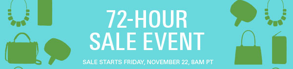 72-hour sale event; sale starts Friday, November 22, 8AM PT