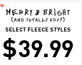 MERRY & BRIGHT SELECT FLEECE STYLES $49.99