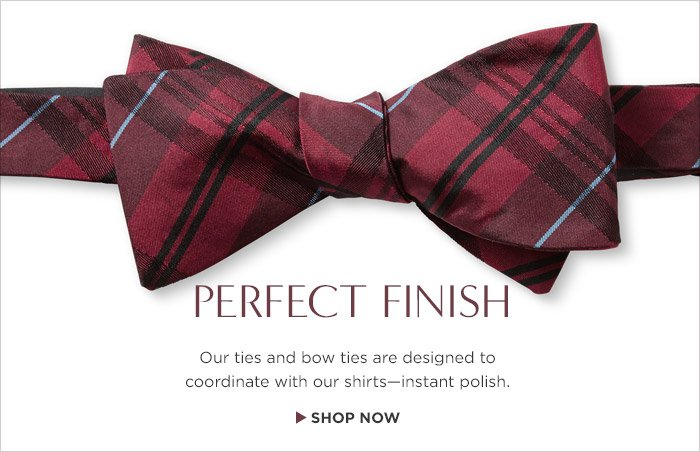 PERFECT FINISH | Our bow ties are designed to coordinate with our shirts - instant polish. | SHOP NOW