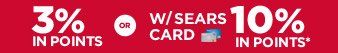 3% in points or with Sears Card 10% in points*