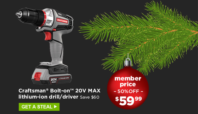 Craftsman® Bolt-on™ 20V MAX lithium-ion drill/driver | Save $60 | Member price 50% off $59.99 | Get a steal