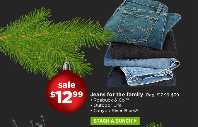 Jeans for the family | Roebuck & Co.™, Outdoor Life, Canyon River Blues® | Sale $12.99 | Reg. $17.99-$39 | Stash a bunch