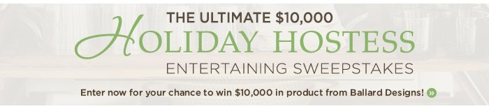 The ultimate $10,000 Holiday Hostess Entertaining Sweepstakes. Enter now