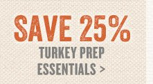 Save 25% All Turkey Prep Essentials