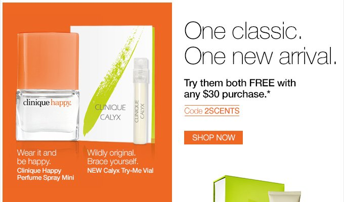 One classic. One new arrival. Try them both FREE with any $30 purchase.* Code 2SCENTS SHOP NOW