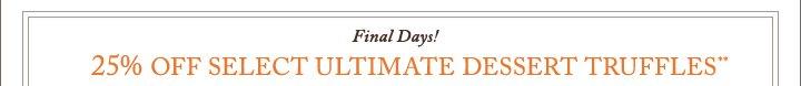Final Days! 25% OFF SELECT ULTIMATE DESSERT TRUFFLES