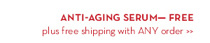 ANTI-AGING SERUM—FREE. Plus free shipping with ANY order.