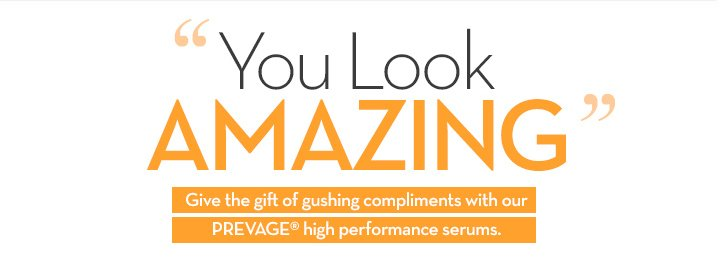 """""""You Look AMAZING."""" Give the gift of gushing compliments with our PREVAGE® high performance serums."""