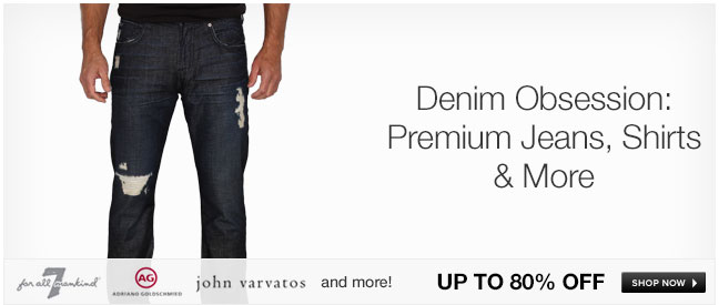 Denim Obsession: Premium Jeans, Shirts and More