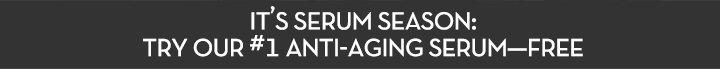 IT'S SERUM SEASON: TRY OUR #1 ANTI-AGING SERUM—FREE