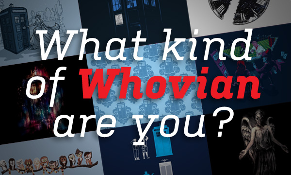 What Kind of Whovian Are You?