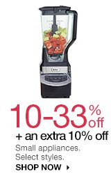10-33% off + an extra 10% off  Small appliances. Select styles. shop now