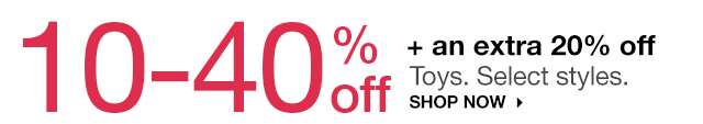 10-40% off + an extra 20% off Toys. Select styles. SHOP NOW