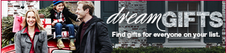 dream gifts.  Find gifts for everyone on your list.
