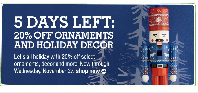 4 days left: 20% off ornaments and holiday  decor